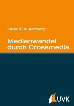 Medienwandel durch Crossmedia von Rautenberg,  Kirsten