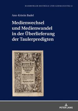 Medienwechsel und Medienwandel in der Überlieferung der Taulerpredigten von Badel,  Ann-Kristin