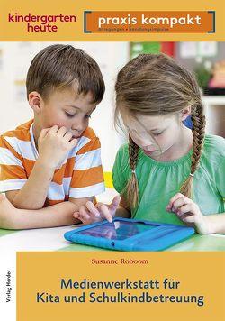 Medienwerkstatt für Kita und Schulkindkindbetreuung von Roboom,  Susanne