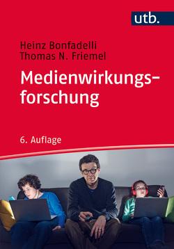 Medienwirkungsforschung von Bonfadelli,  Heinz, Friemel,  Thomas N.