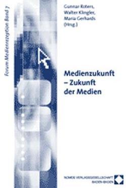 Medienzukunft – Zukunft der Medien von Gerhards,  Maria, Klingler,  Walter, Roters,  Gunnar