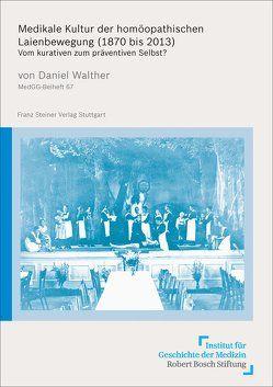 Medikale Kultur der homöopathischen Laienbewegung (1870 bis 2013) von Walther,  Daniel