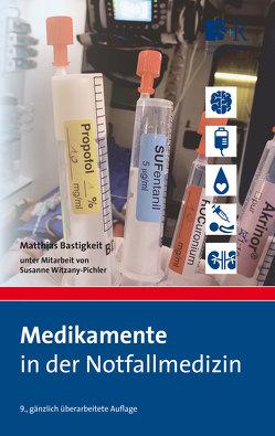 Medikamente in der Notfallmedizin von Bastigkeit,  Matthias