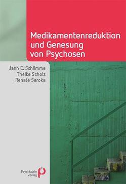 Medikamentenreduktion und Genesung von Psychosen von Schlimme,  Jann E., Scholz,  Thelke, Seroka,  Renate