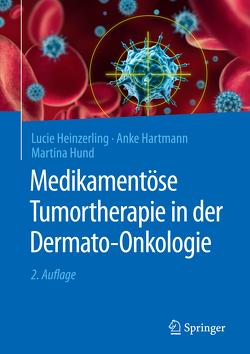 Medikamentöse Tumortherapie in der Dermato-Onkologie von Hartmann,  Anke, Heinzerling,  Lucie, Hund,  Martina