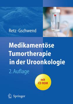 Medikamentöse Tumortherapie in der Uroonkologie von Gschwend,  Jürgen E, Retz,  Margitta