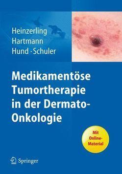 Medikamentöse Tumortherapie in der Dermato-Onkologie von Hartmann,  Anke, Heinzerling,  Lucie, Hund,  Martina, Schuler,  Gerold