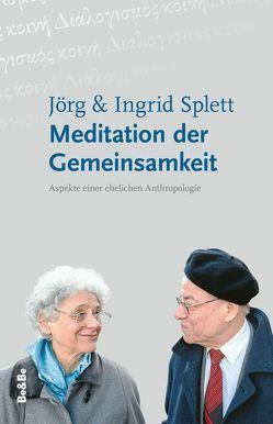Meditation der Gemeinsamkeit von Splett,  Ingrid, Splett,  Jörg, Voderholzer,  Bischof Rudolf