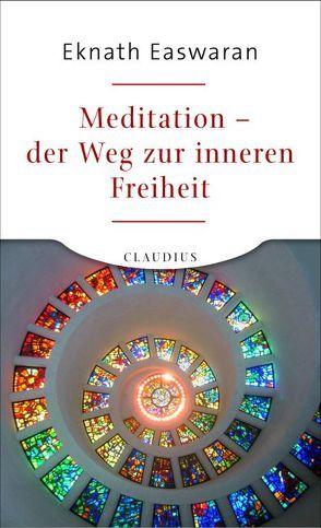Meditation – der Weg zur inneren Freiheit von Easwaran,  Eknath