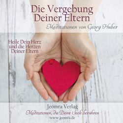 Meditation: Die Vergebung deiner Eltern von Huber,  Georg