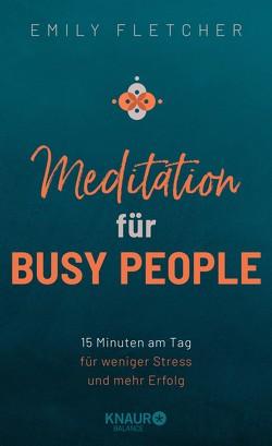 Meditation für Busy People von Bausch,  Gerd, Fletcher,  Emily