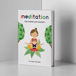 Meditation für Kinder und Familien von López González,  Luis