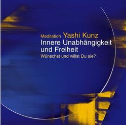 Meditation Innere Unabhängigkeit und Freiheit von Kunz,  Yashi