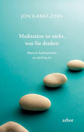 Meditation ist nicht, was Sie denken von Baumann,  Lisa, Kabat-Zinn,  Jon, Schuhmacher,  Stephan