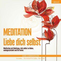Meditation – Liebe dich selbst von Sonnenholzer,  Sigrid