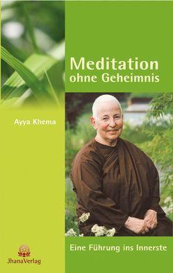 Meditation ohne Geheimnis von Khema,  Ayya