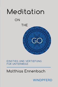 Meditation ON THE GO von Ennenbach,  Matthias