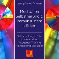 Meditation Selbstheilung & Immunsystem stärken – Selbstheilungskräfte aktivieren durch Autogenes Training, Heilreise und Bodyscan von GmbH,  Sera Benia Verlag, Monien,  Seraphine