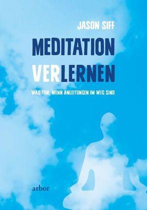 Meditation verlernen von Bendner,  Christine, Siff,  Jason