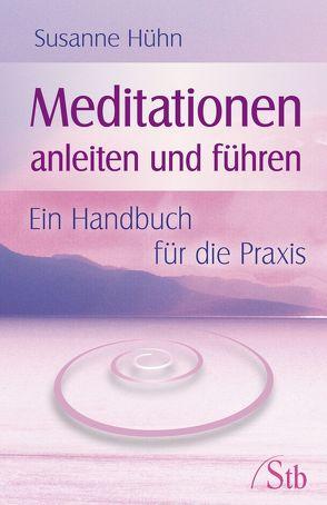Meditationen anleiten und führen von Hühn,  Susanne