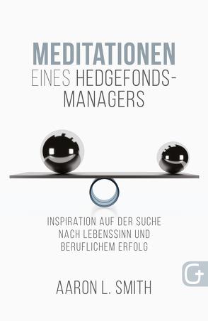 Meditationen eines Hedgefonds-Managers von Kohlmann,  Gabriele, Smith,  Aaron