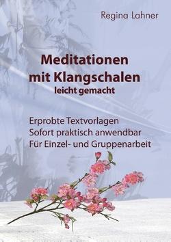 Meditationen mit Klangschalen leicht gemacht von Lahner,  Regina