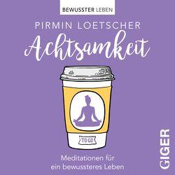 Meditationen to go – Achtsamkeit von Loetscher,  Pirmin