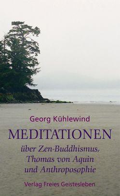 Meditationen über Zen-Buddhismus, Thomas von Aquin und Anthroposophie von Kühlewind,  Georg
