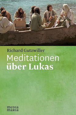 Meditationen über Lukas von Gutzwiller,  Richard
