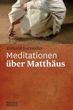 Meditationen über Matthäus von Gutzwiller,  Richard