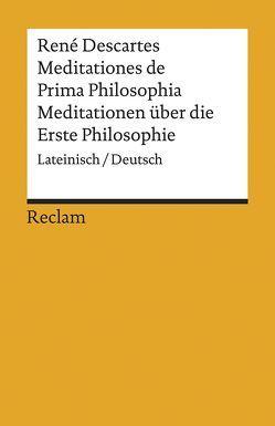 Meditationes de Prima Philosophia / Meditationen über die Erste Philosophie von Betz,  Gregor, Descartes,  Rene, Schmidt,  Andreas