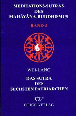 Meditations-Sutras des Mahâyâna-Buddhismus / Sutra des sechsten Patriarchen von Govinda,  Anagarika, Muralt,  R von, Wei-Lang