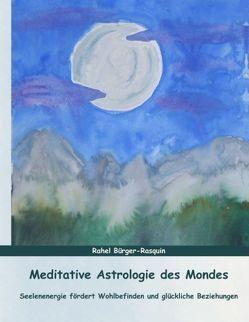 Meditative Astrologie des Mondes von Bürger-Rasquin,  Rahel