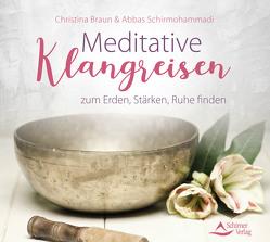 Meditative Klangreisen zum Erden, Stärken, Ruhe finden von Braun,  Christina, Schirmohammadi,  Abbas