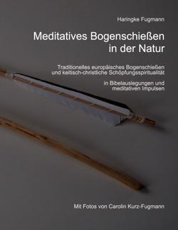 Meditatives Bogenschießen in der Natur von Fugmann,  Haringke