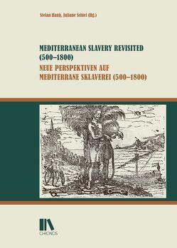 Mediterranean Slavery Revisited (500–1800) – Neue Perspektiven auf mediterrane Sklaverei (500–1800) von Hanß,  Stefan, Schiel,  Juliane