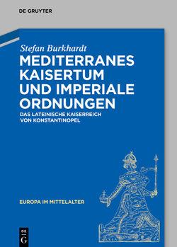 Mediterranes Kaisertum und imperiale Ordnungen von Burkhardt,  Stefan