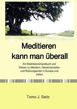 Meditieren kann man überall von Seitz,  Tomo J.