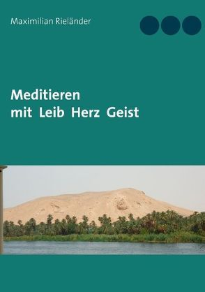 Meditieren mit Leib Herz Geist von Rieländer,  Maximilian