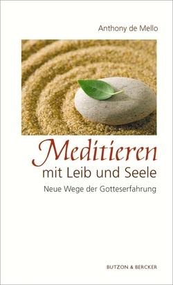 Meditieren mit Leib und Seele von De Mello,  Anthony, Kämpchen,  Martin