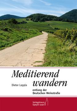 Meditierend wandern entlang der Deutschen Weinstraße von Leppla,  Dieter