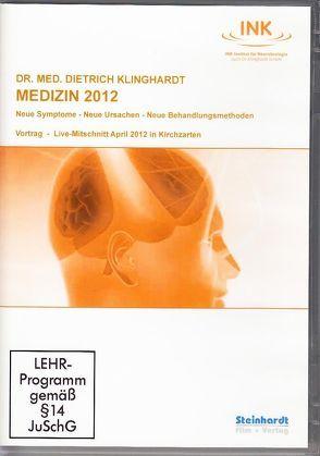 Medizin 2012 – Neue Symptome – Neue Ursachen – Neue Behandlungsmethoden von Klinghardt,  Dietrich