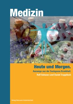 Medizin – heute und Morgen von Schwarz,  Rolf, Trappitsch,  Daniel