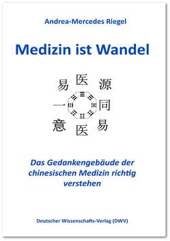 Medizin ist Wandel. Das Gedankengebäude der chinesischen Medizin richtig verstehen von Riegel,  Andrea-Mercedes