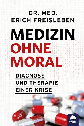 Medizin ohne Moral von Erich,  Dr. med. Freisleben