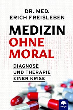 Medizin ohne Moral von Freisleben,  Erich