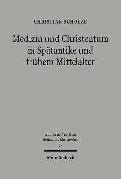 Medizin und Christentum in Spätantike und frühem Mittelalter von Schulze,  Christian