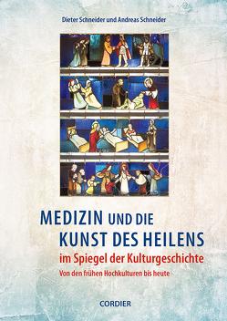 Medizin und die Kunst des Heilens im Spiegel der Kulturgeschichte von Schneider,  Andreas, Schneider,  Dieter
