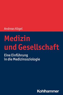 Medizin und Gesellschaft von Kögel,  Andreas