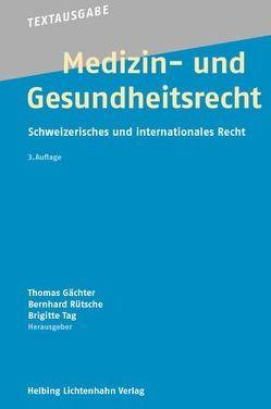 Medizin- und Gesundheitsrecht von Gächter,  Thomas, Rütsche,  Bernhard, Tag,  Brigitte